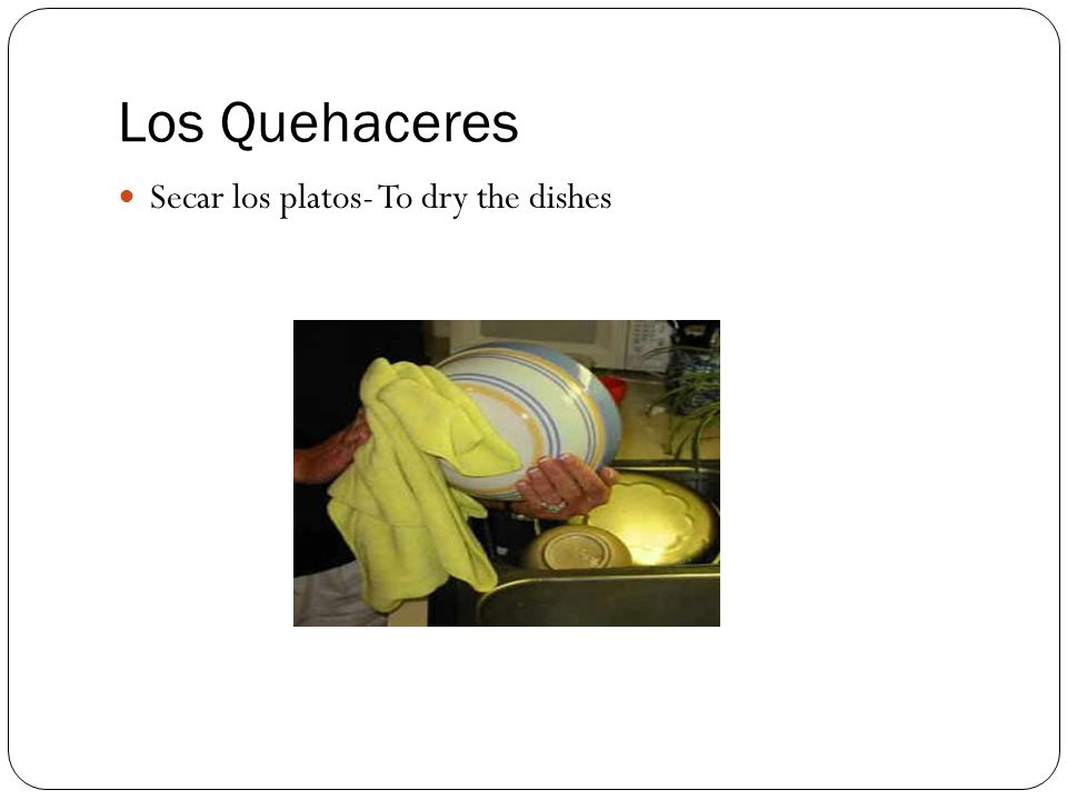 Los Quehaceres Secar los platos- To dry the dishes
