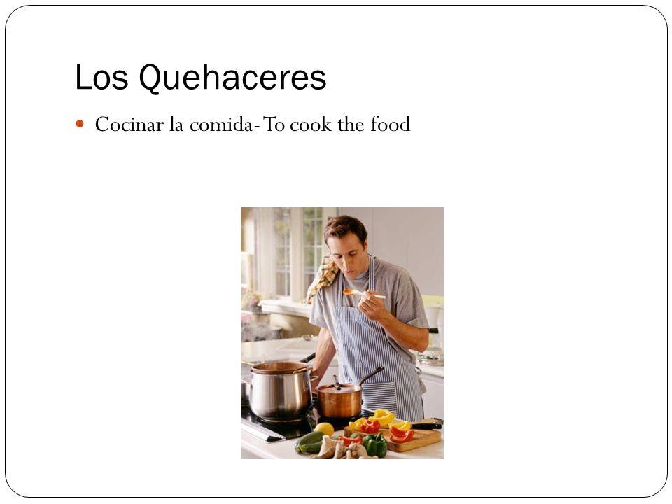 Los Quehaceres Cocinar la comida- To cook the food