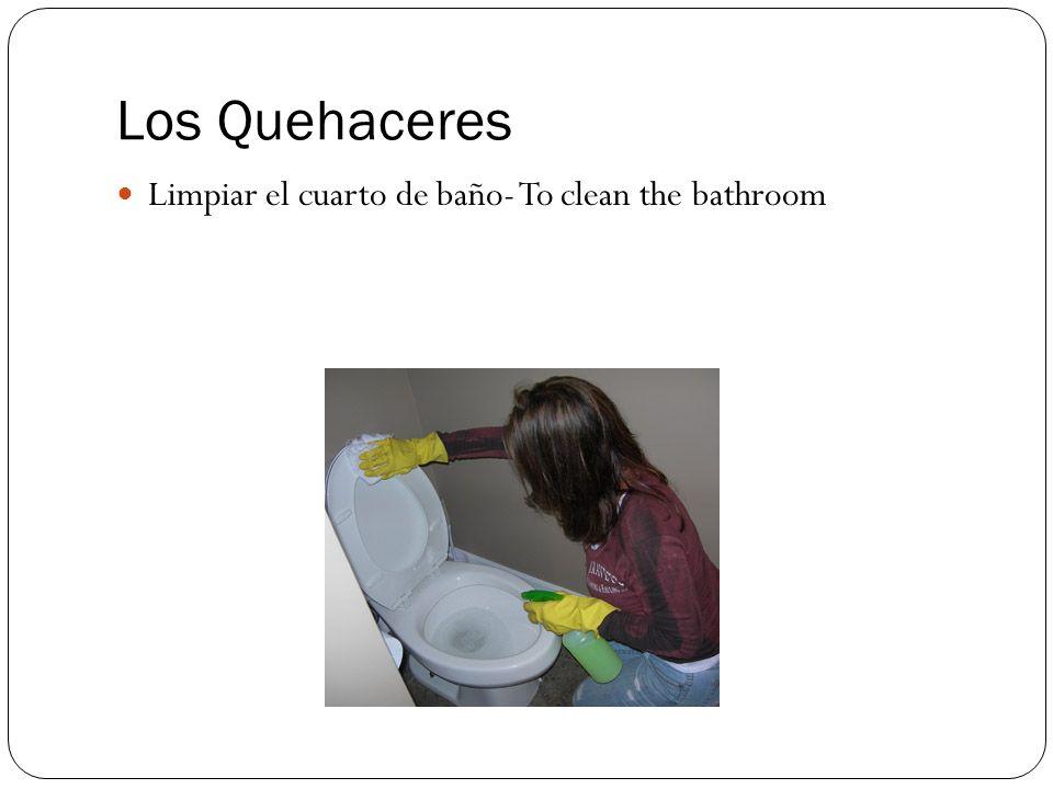 Los Quehaceres Limpiar el cuarto de baño- To clean the bathroom