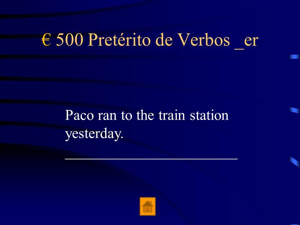400 Pretérito de Verbos _er El hombre ____________ el Boston Globe por $2 en el quiosco.