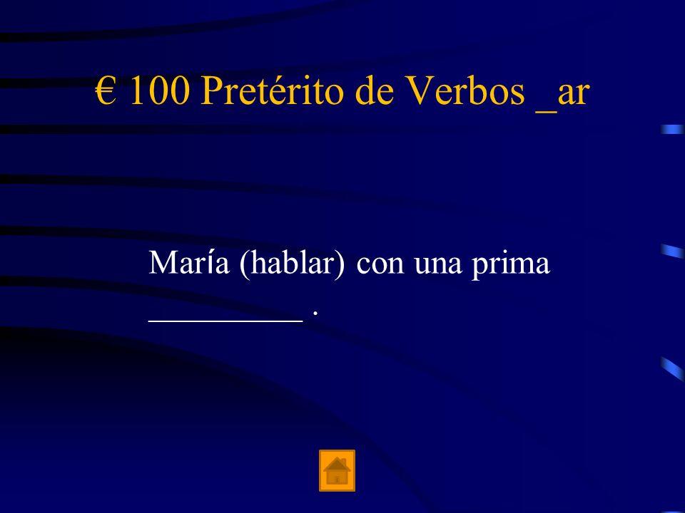 El Jeopardy Pretérito de verbos _ar Pretérito de verbos _er Pretérito de verbos _ir La estación de tren El Ave 100 200 300 400 500 100 200 300 400 500