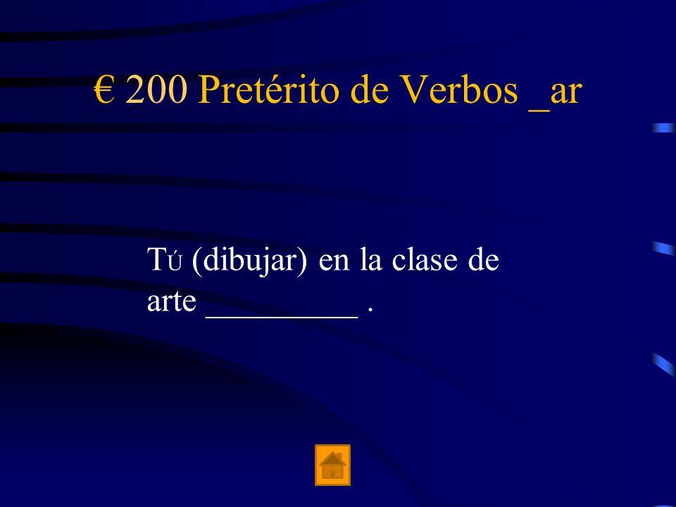 200 Pretérito de Verbos _ar T Ú (dibujar) en la clase de arte _________.