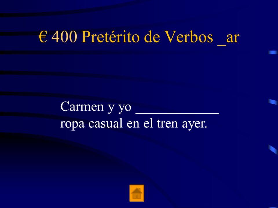 400 Pretérito de Verbos _ar Carmen y yo ____________ ropa casual en el tren ayer.