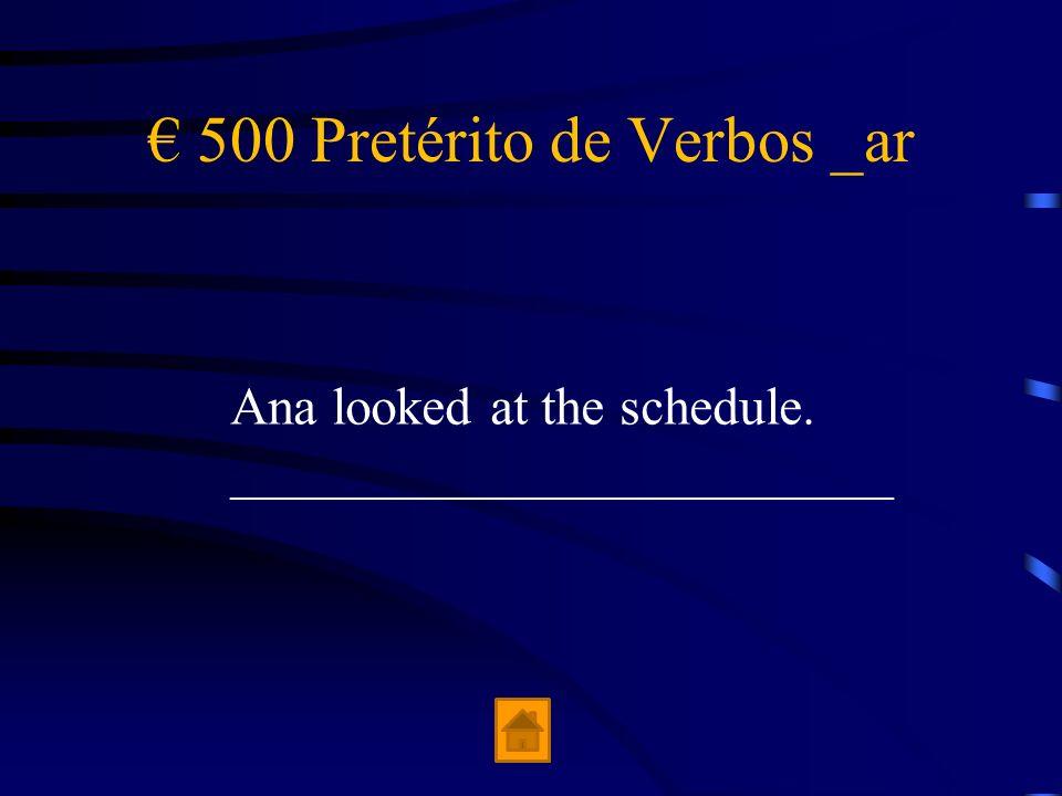 500 Pretérito de Verbos _ar Ana looked at the schedule. _________________________
