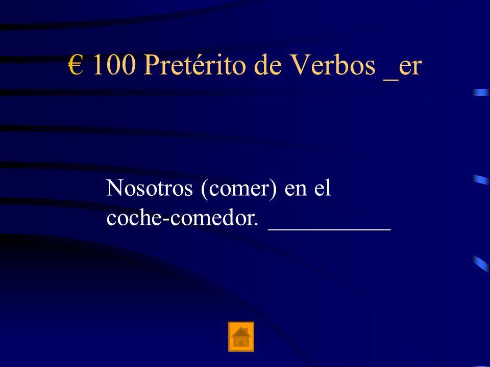 100 Pretérito de Verbos _er Nosotros (comer) en el coche-comedor. __________