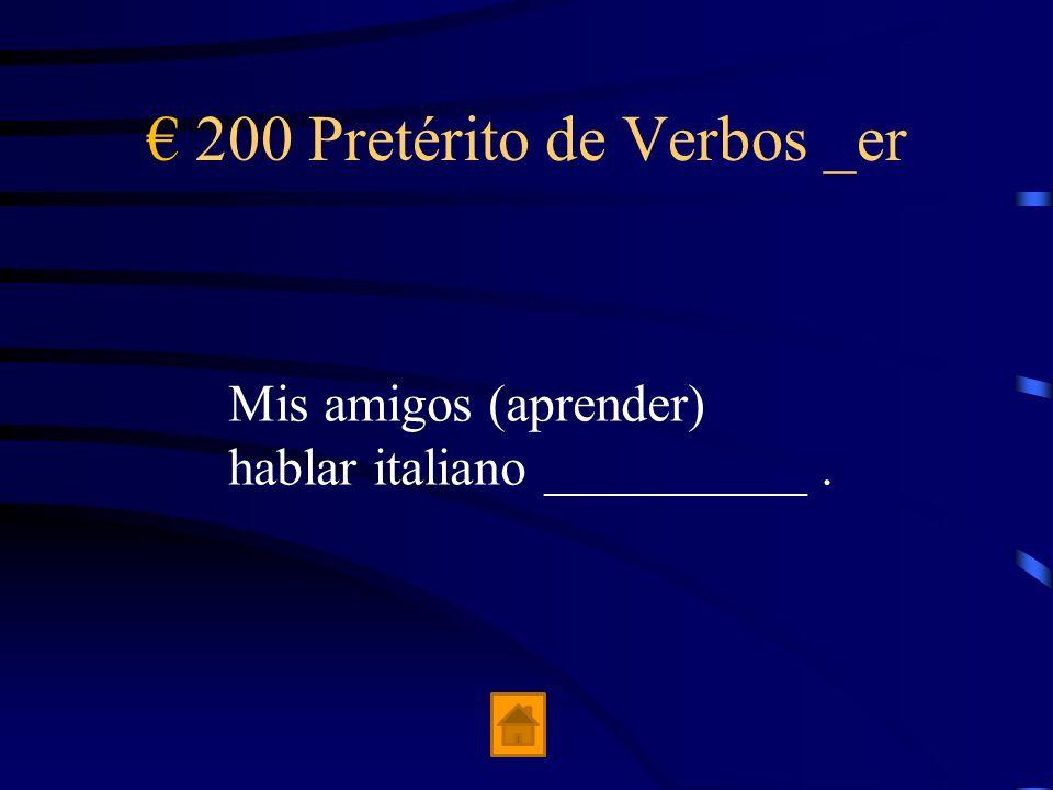 200 Pretérito de Verbos _er Mis amigos (aprender) hablar italiano __________.