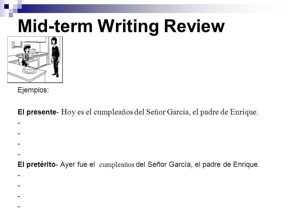 Mid-term Writing Review Ejemplos: El presente- Hoy es el cumpleaños del Señor García, el padre de Enrique.