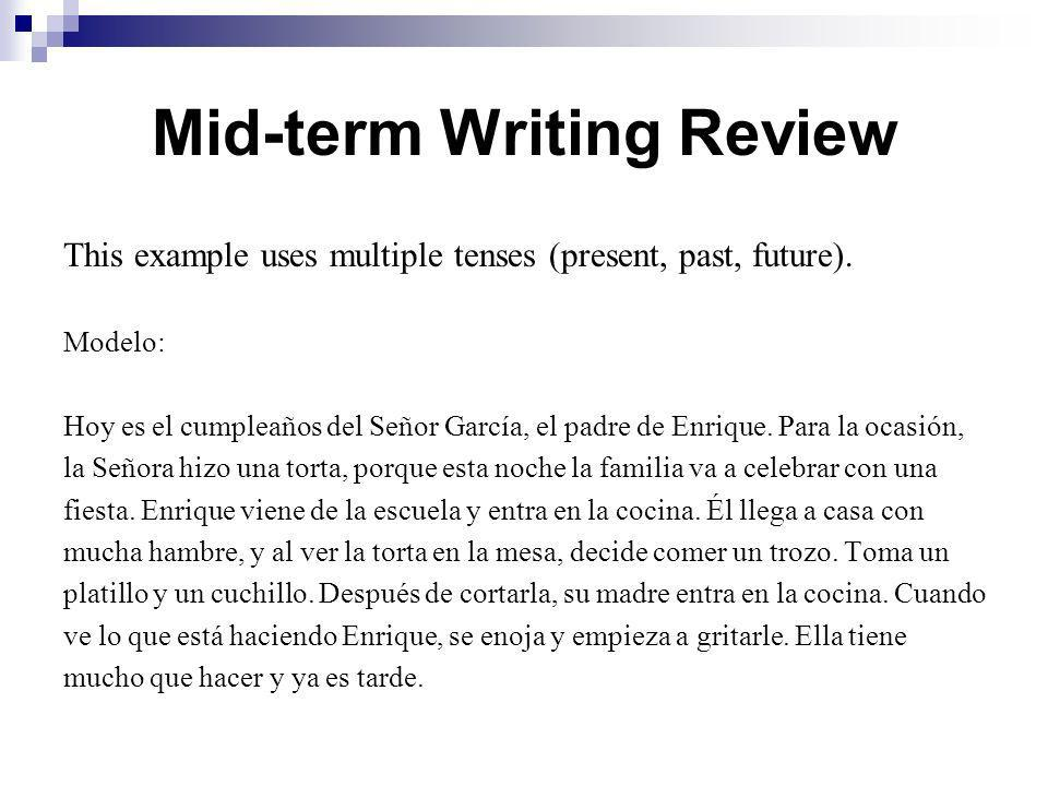 Mid-term Writing Review This example uses multiple tenses (present, past, future).