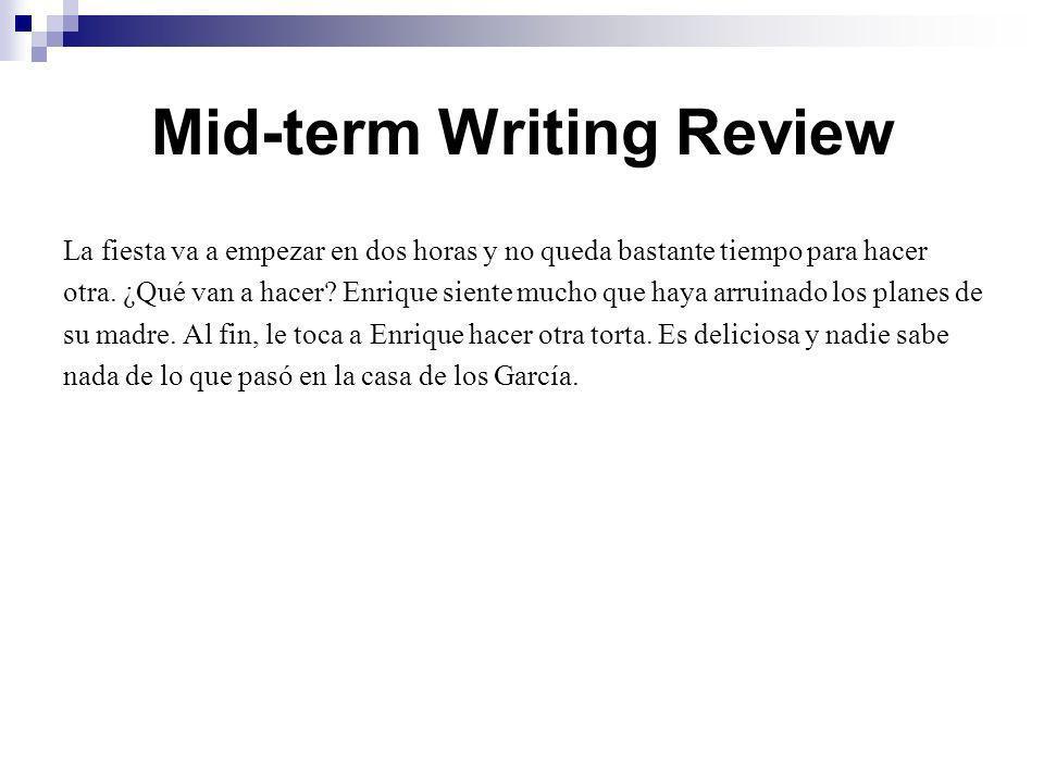 Mid-term Writing Review La fiesta va a empezar en dos horas y no queda bastante tiempo para hacer otra.
