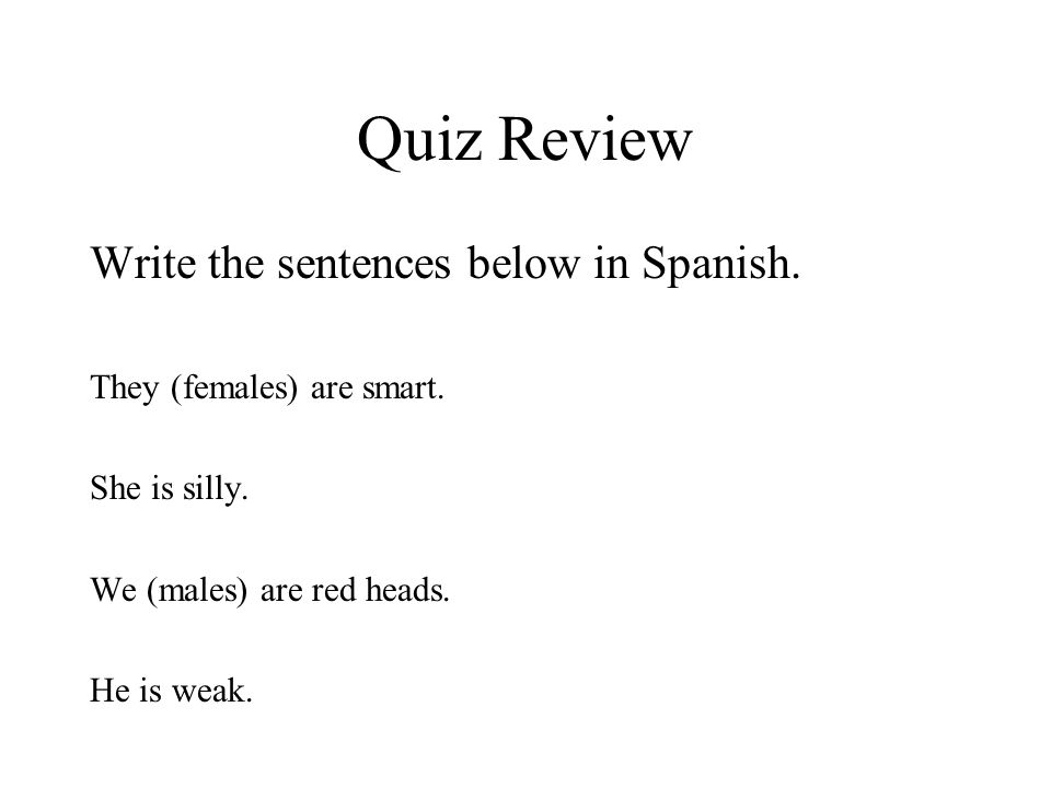 Quiz Review Write the sentences below in Spanish. They (females) are smart.