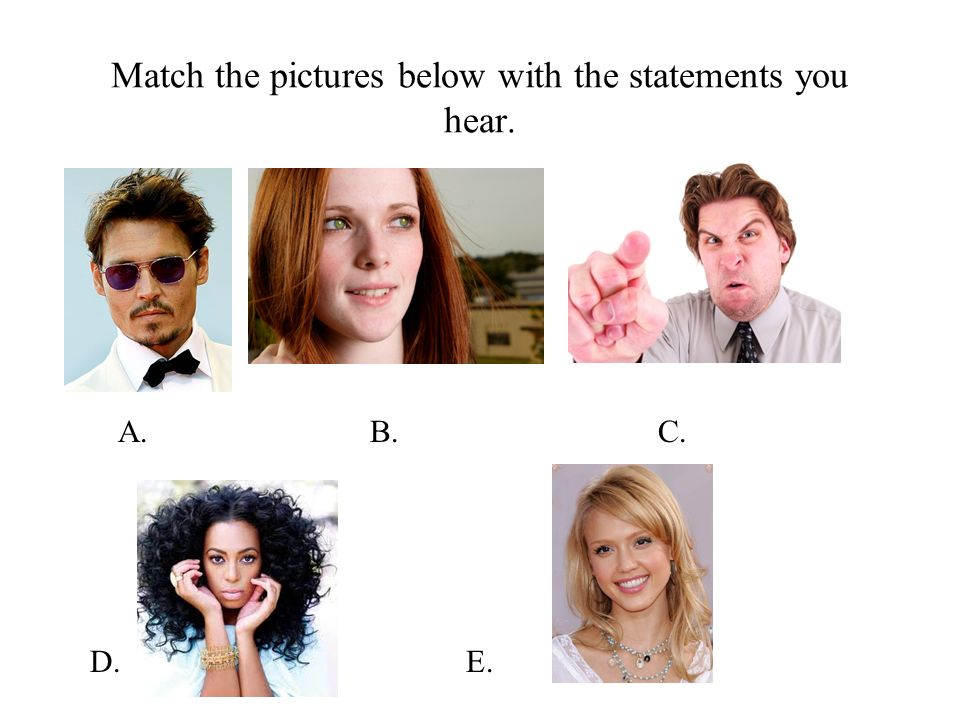 Match the pictures below with the statements you hear. A.B.C. D.E. 5.