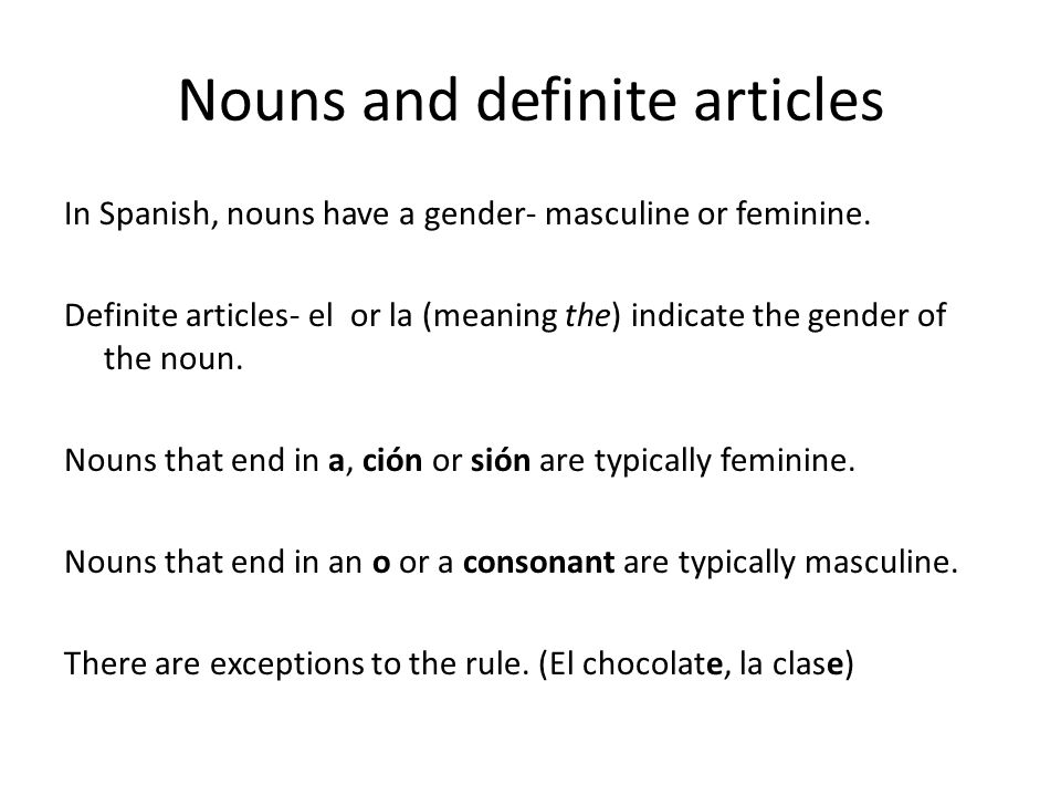 Nouns and definite articles In Spanish, nouns have a gender- masculine or feminine.