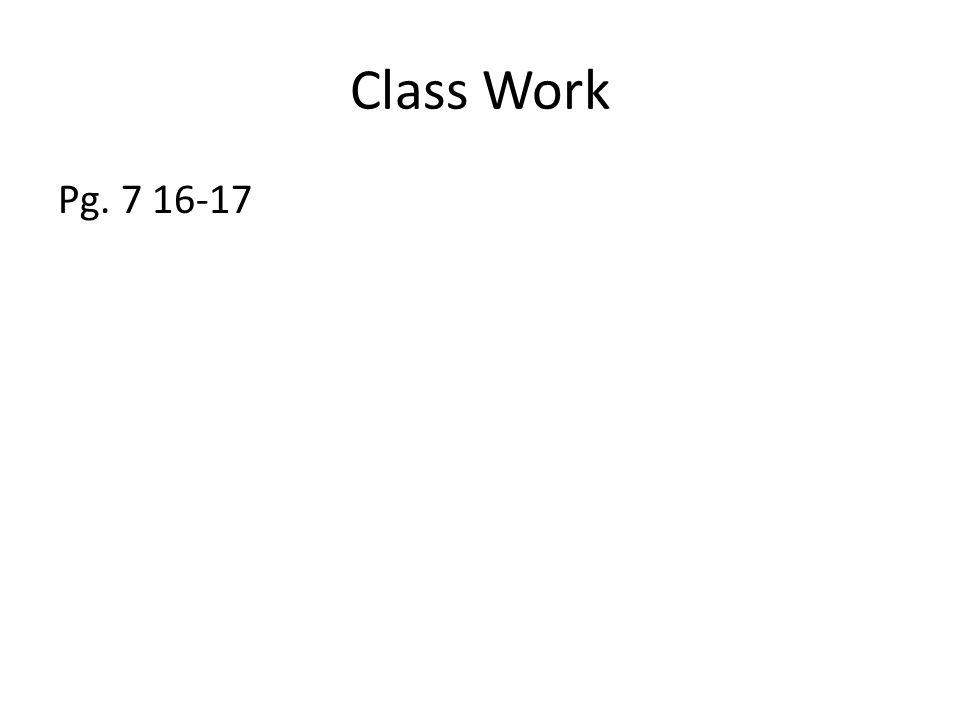 Class Work Pg. 7 16-17