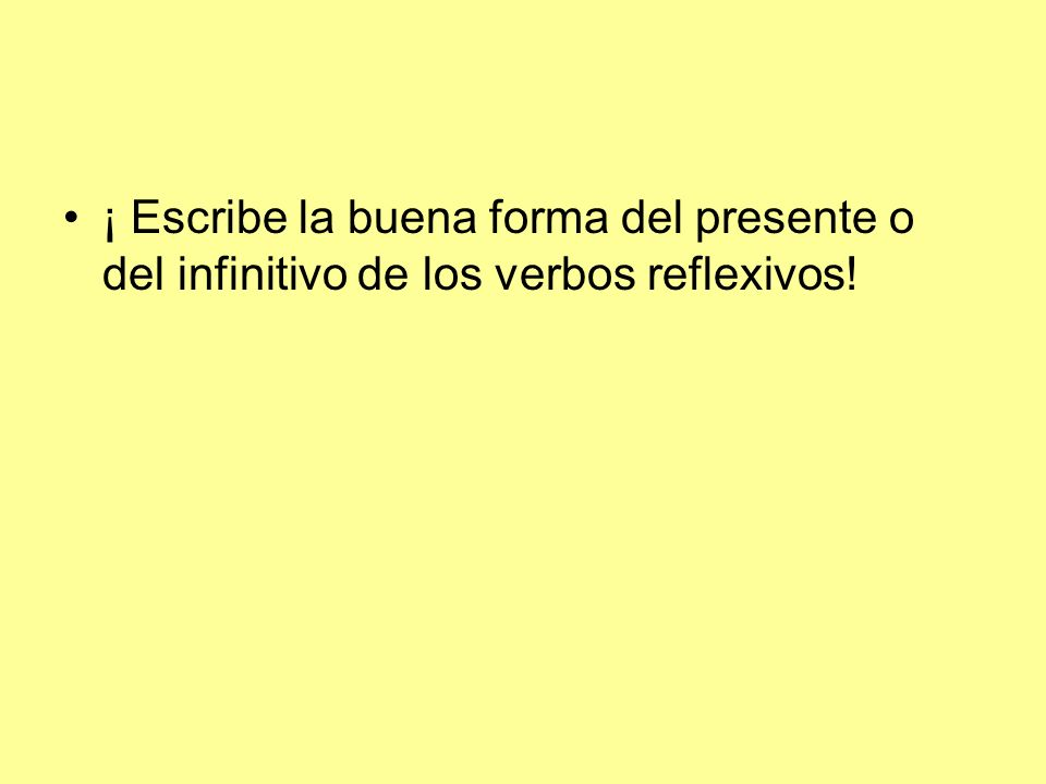 ¡ Escribe la buena forma del presente o del infinitivo de los verbos reflexivos!