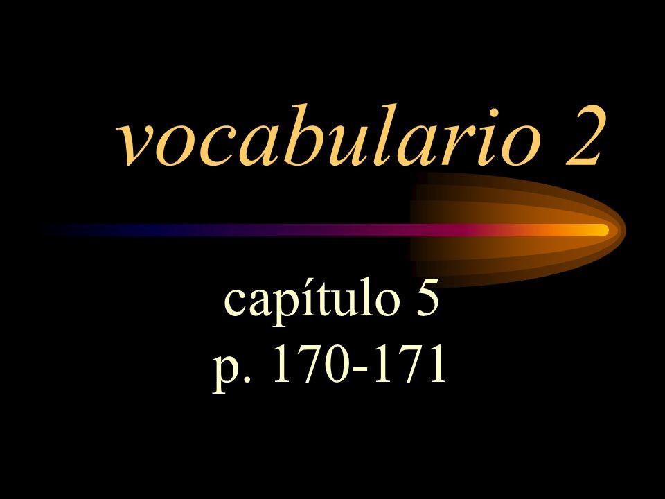 vocabulario 2 capítulo 5 p. 170-171