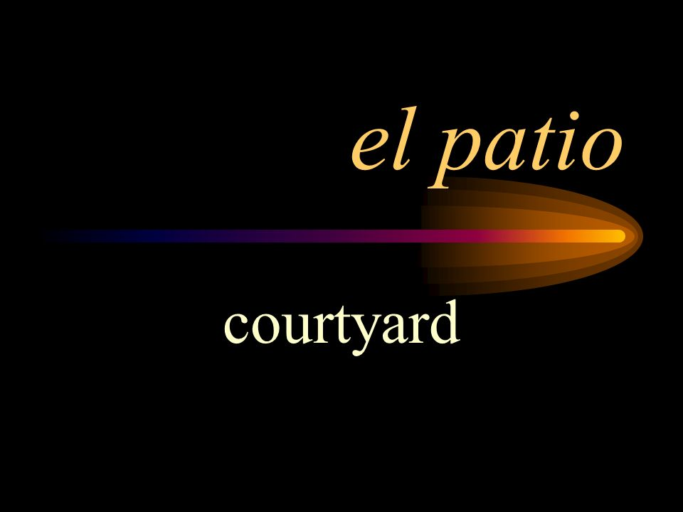 el patio courtyard