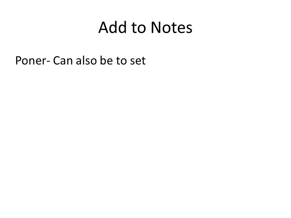 Add to Notes Poner- Can also be to set
