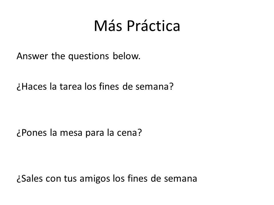 Más Práctica Answer the questions below.¿Haces la tarea los fines de semana.