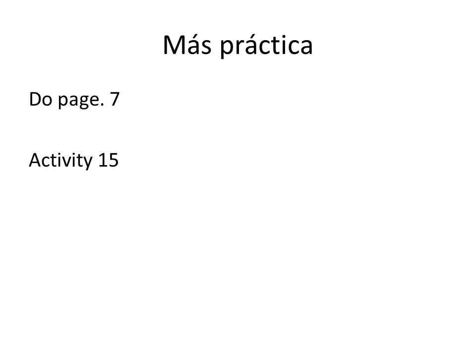 Más práctica Do page. 7 Activity 15
