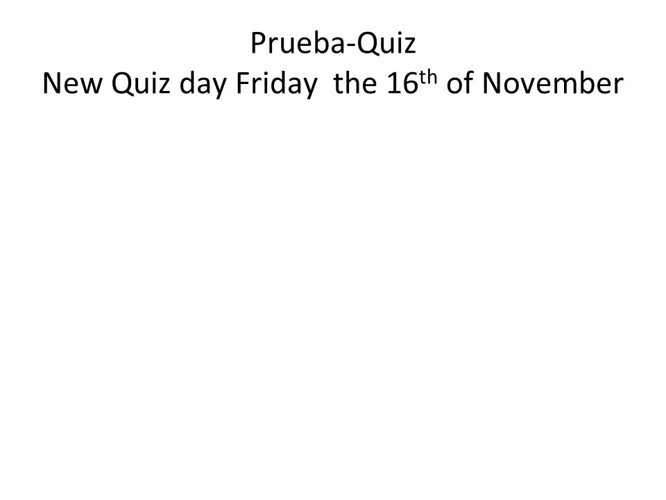 Prueba-Quiz New Quiz day Friday the 16 th of November