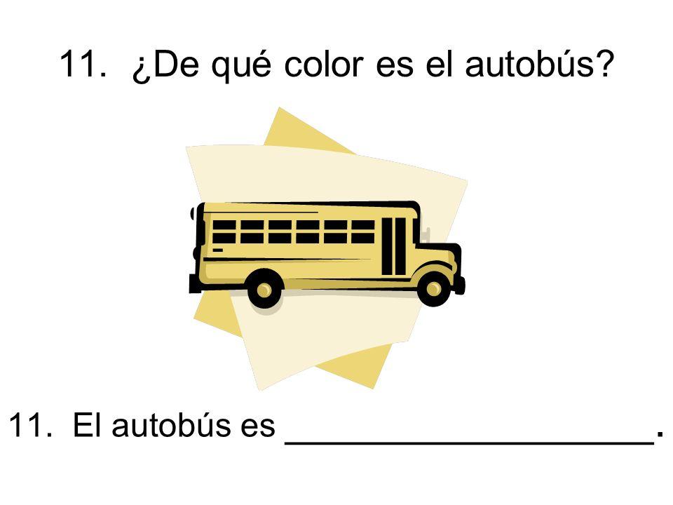 11. ¿De qué color es el autobús 11. El autobús es ________________.