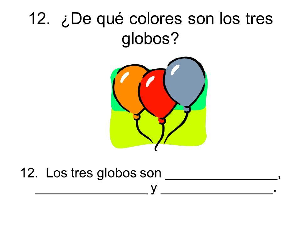 12. ¿De qué colores son los tres globos. 12.