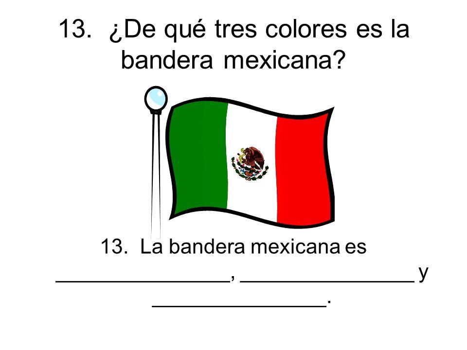 13. ¿De qué tres colores es la bandera mexicana. 13.