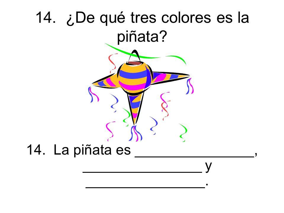 14. ¿De qué tres colores es la piñata. 14.