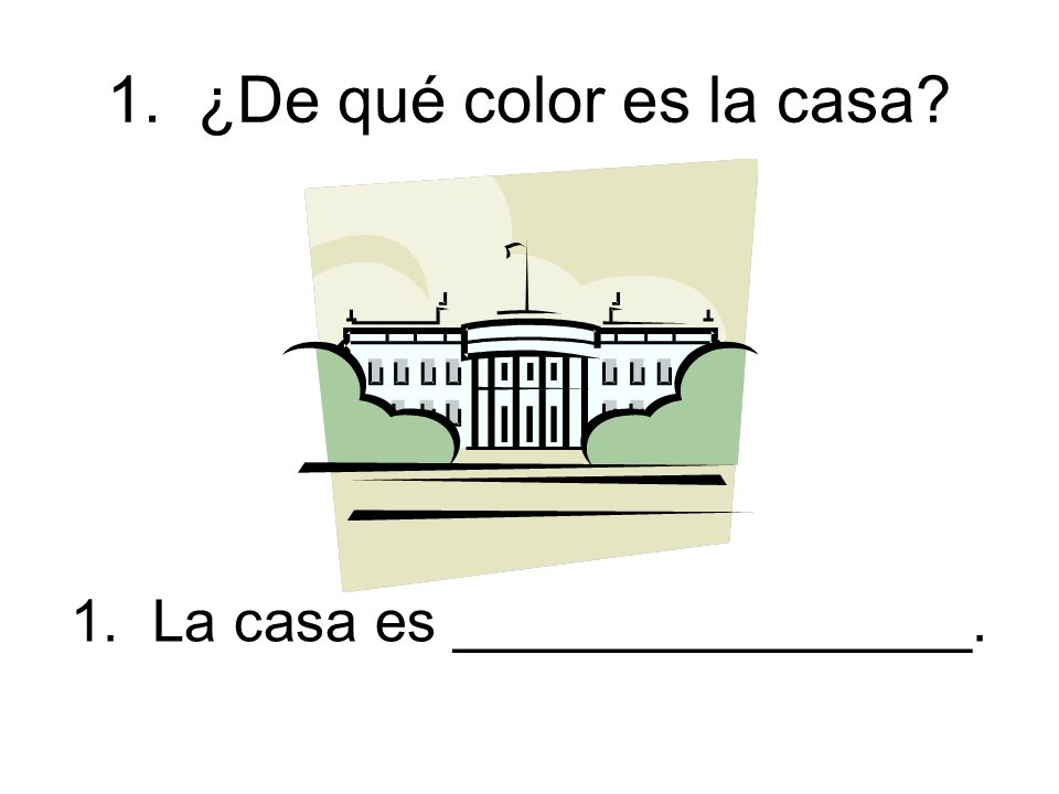 1. ¿De qué color es la casa 1. La casa es ________________.