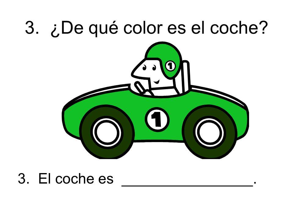 3. ¿De qué color es el coche 3. El coche es ________________.