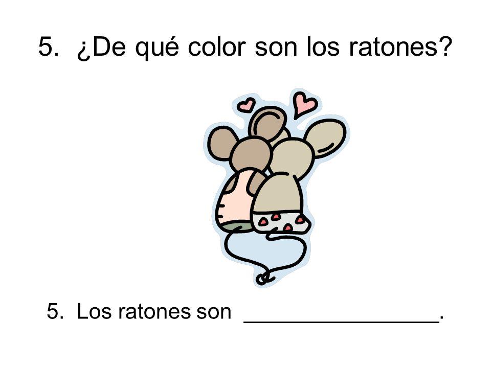 5. ¿De qué color son los ratones 5. Los ratones son ________________.