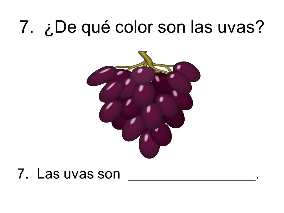 7. ¿De qué color son las uvas 7. Las uvas son ________________.