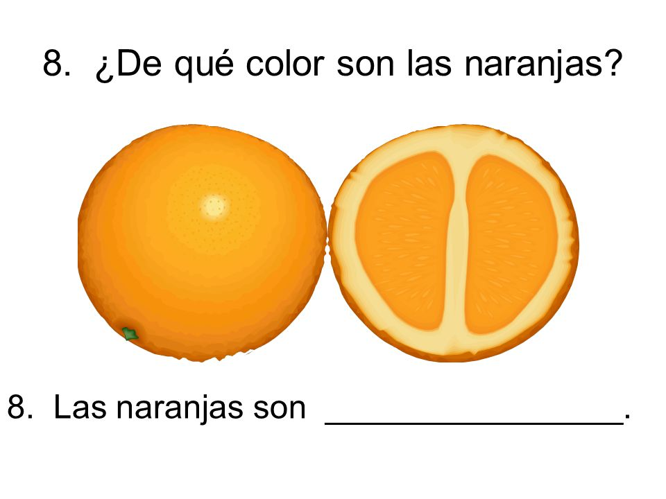 8. ¿De qué color son las naranjas 8. Las naranjas son ________________.