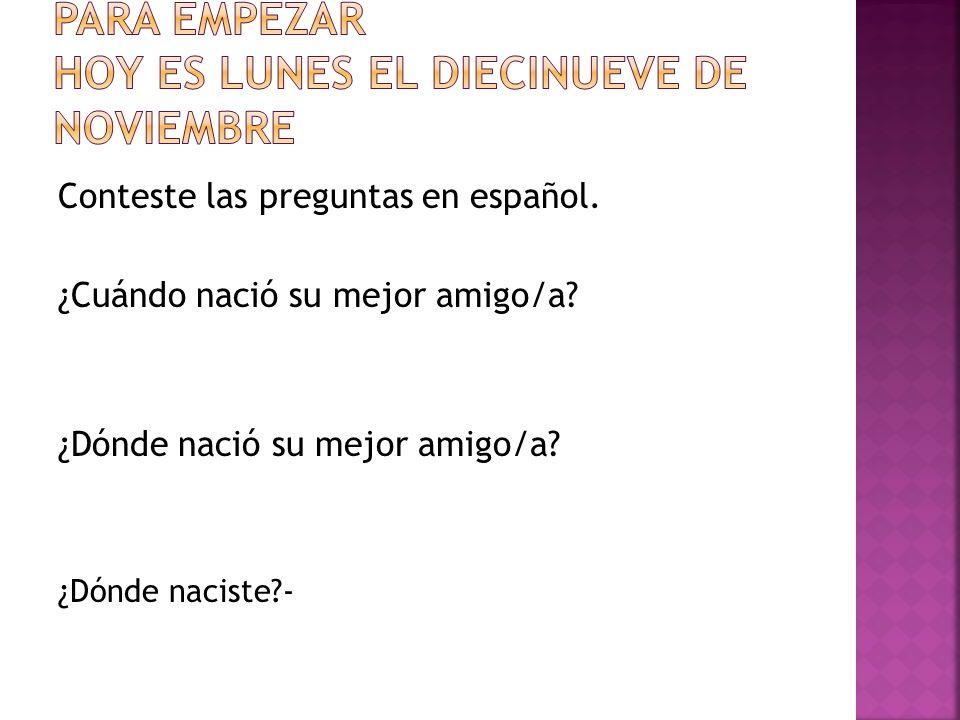 Conteste las preguntas en español. ¿Cuándo nació su mejor amigo/a.