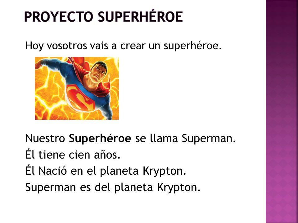 Hoy vosotros vais a crear un superhéroe. Nuestro Superhéroe se llama Superman. Él tiene cien años. Él Nació en el planeta Krypton. Superman es del pla