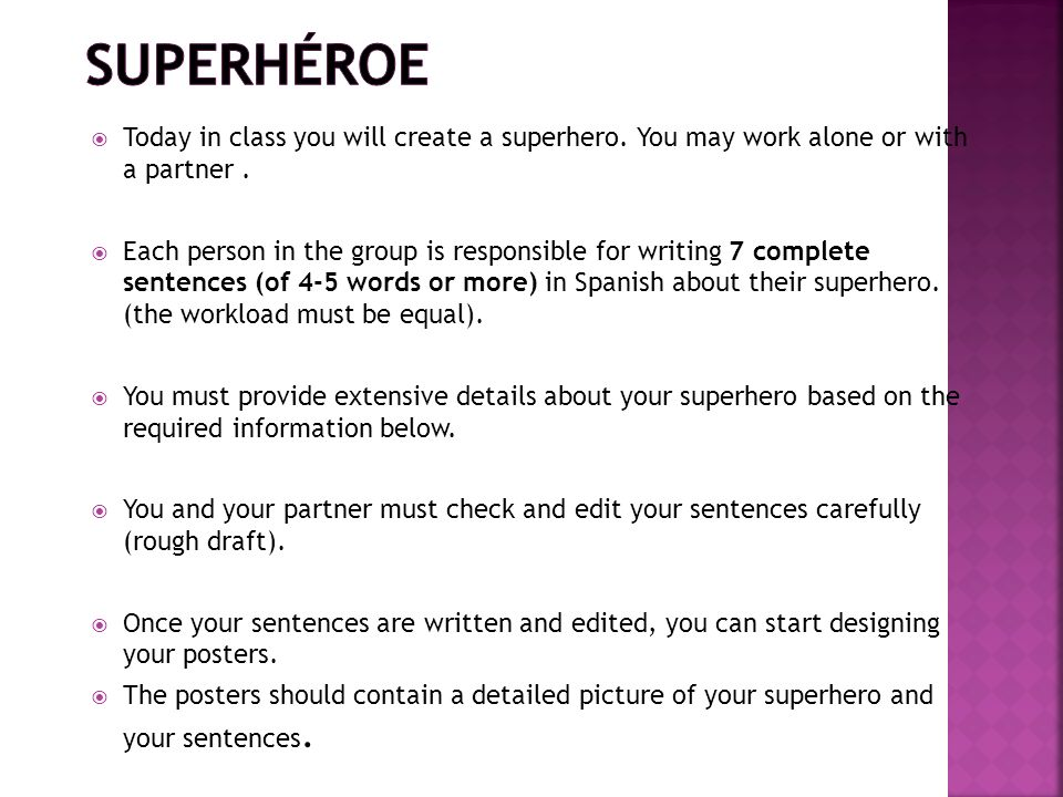 Required Information (You must have all of the required information to earn full credit on this project) Your superheros name.