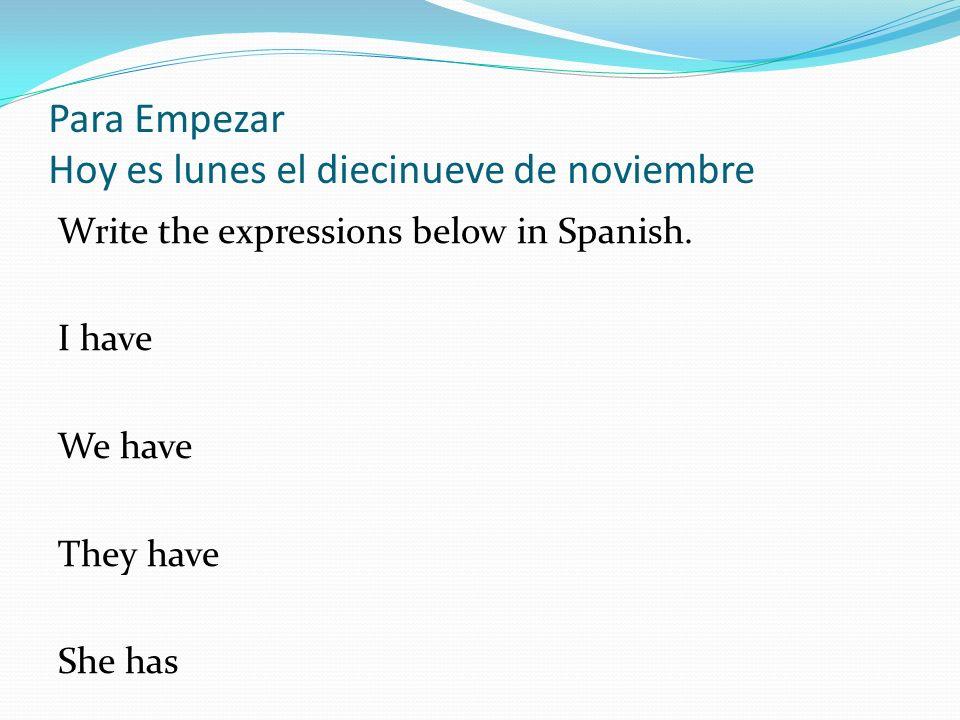 Para Empezar Hoy es lunes el diecinueve de noviembre Write the expressions below in Spanish.