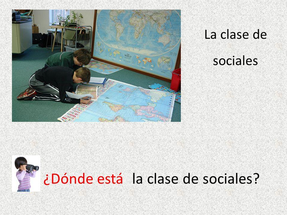 sociales ¿Dónde estála clase de sociales?