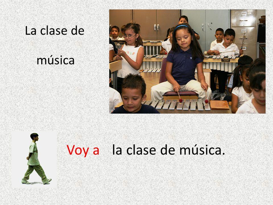 La clase de música Voy ala clase de música.