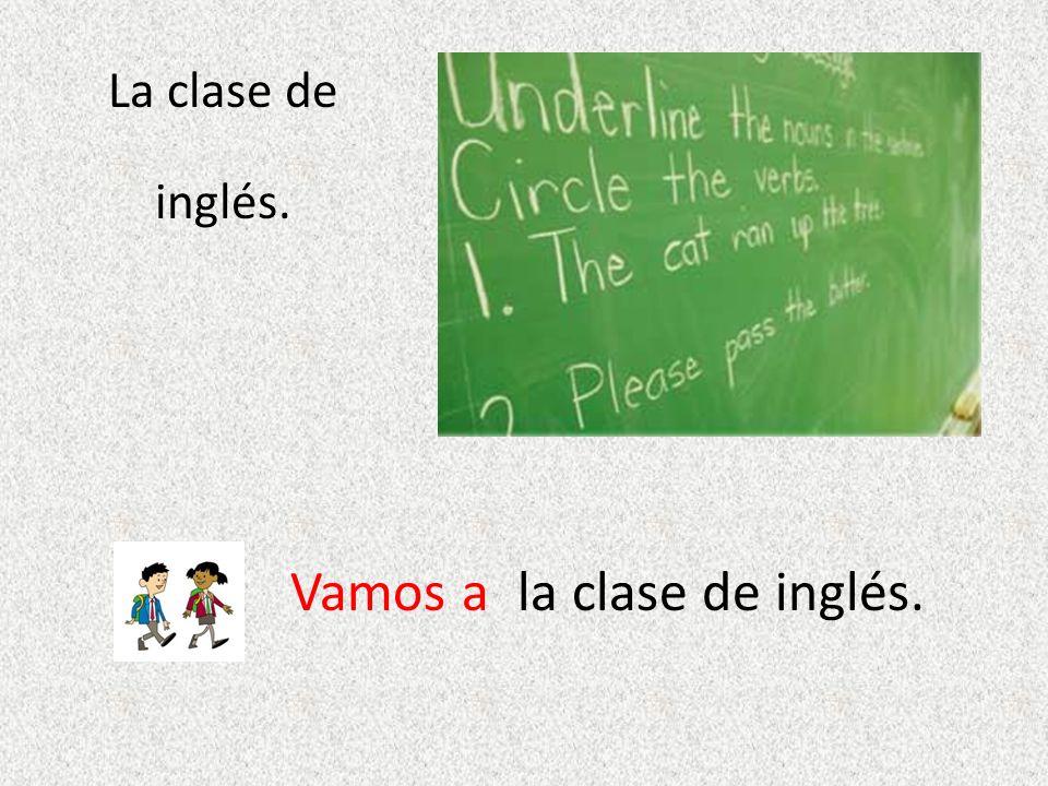 La clase de español Voy ala clase de español.