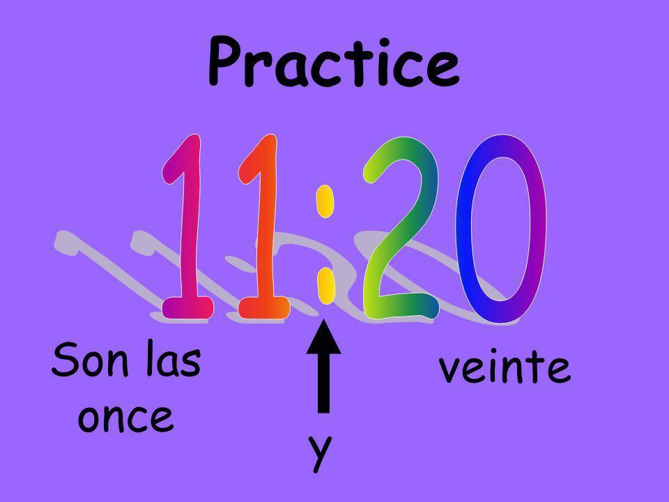 Practice Son las once y veinte