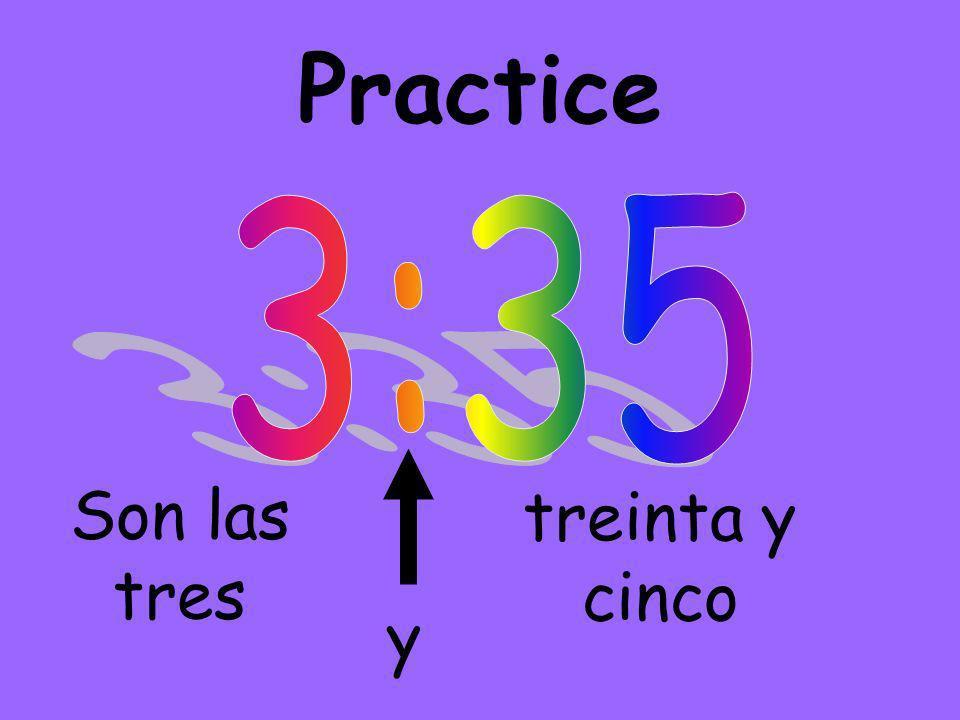 Practice Son las tres y treinta y cinco