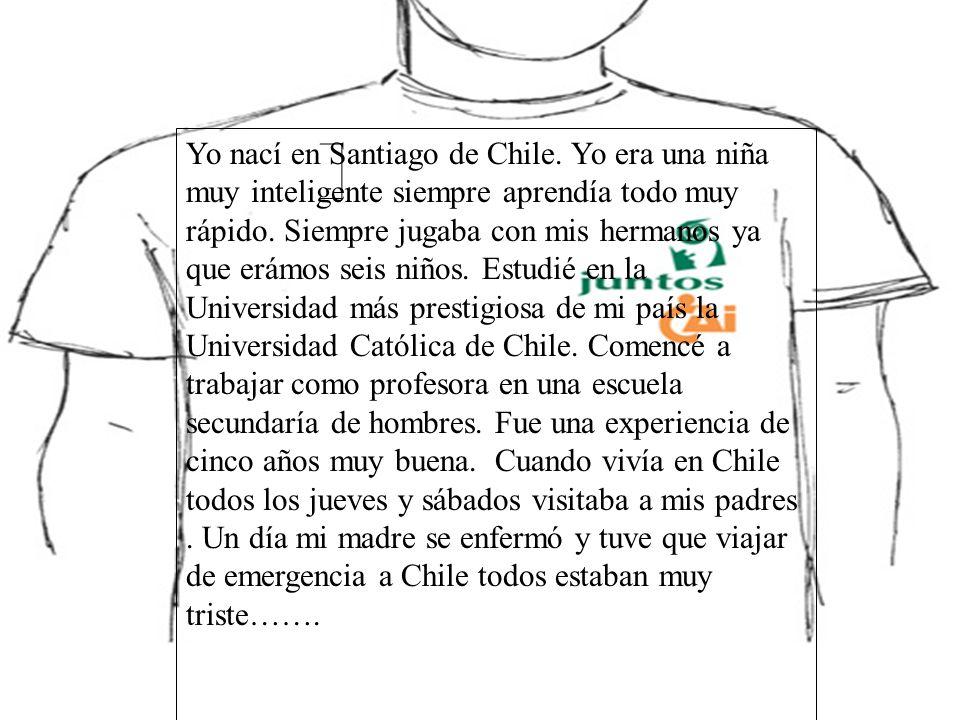 Yo nací en Santiago de Chile. Yo era una niña muy inteligente siempre aprendía todo muy rápido. Siempre jugaba con mis hermanos ya que erámos seis niñ