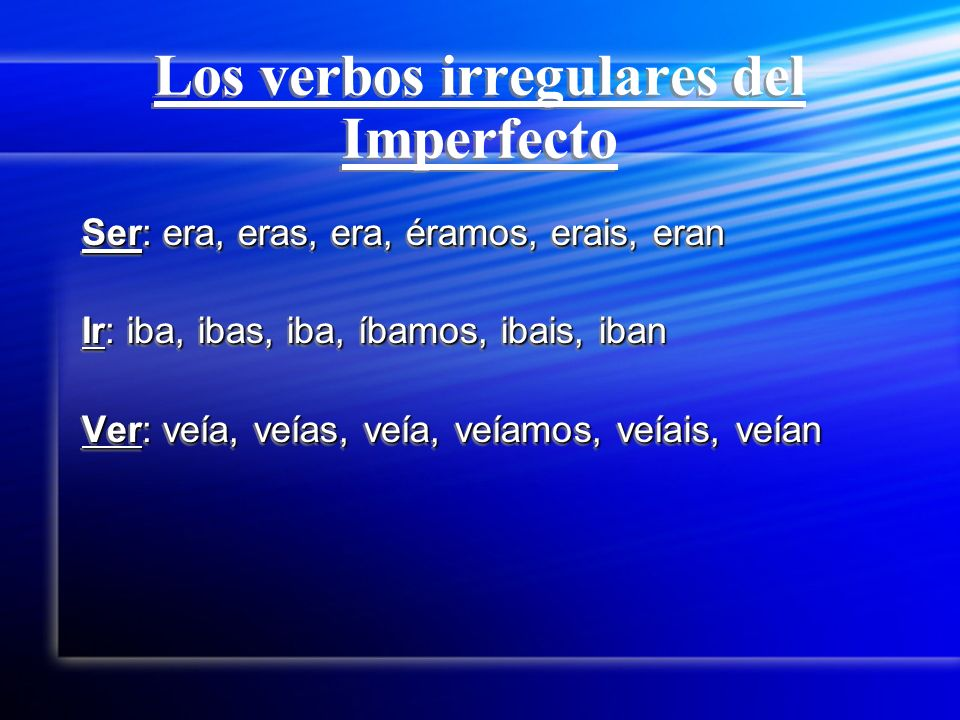 Los verbos del Imperfecto -ar -ar -aba-ábamos -abas-abasteis -aba-aban -ar -ar -aba-ábamos -abas-abasteis -aba-aban -er, -ir -ía-íamos -ías-íais -ía-ían