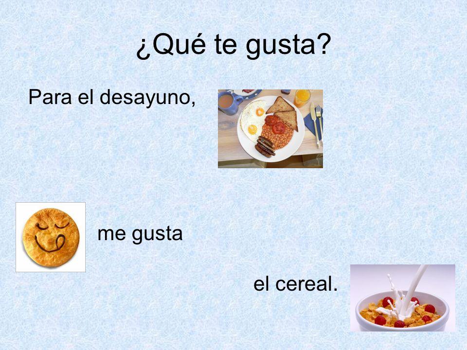 ¿Qué te gusta? Para el desayuno, me gusta el cereal.