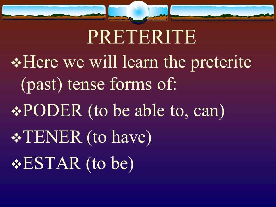 Irregular Preterite Verbs: Tener, Estar, Poder Page 147 Paso a Paso 3