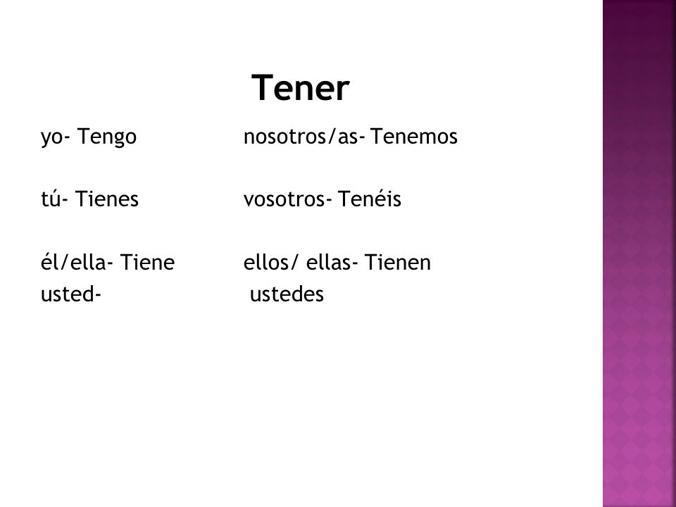 Tener- Review Write the correct forms of the verb tener based on the subject.