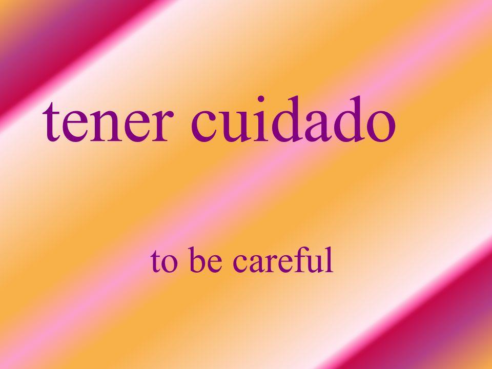 tener cuidado to be careful