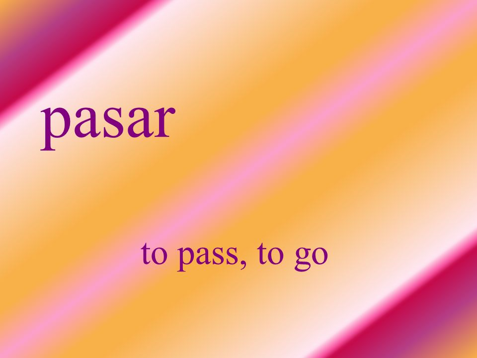 pasar to pass, to go
