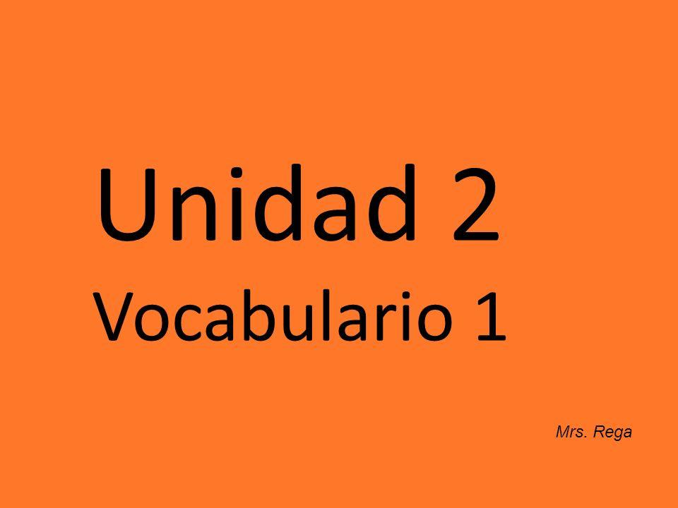Unidad 2 Vocabulario 1 Mrs. Rega